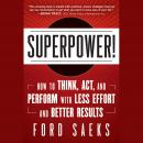 Superpower: How to Think, Act, and Perform with Less Effort and Better Results Audiobook