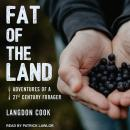 Fat of the Land: Adventures of a 21st Century Forager, Langdon Cook