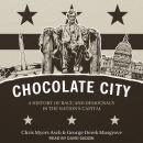 Chocolate City: A History of Race and Democracy in the Nation's Capital, George Derek Musgrove, Chris Myers Asch