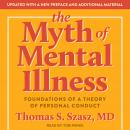 Myth of Mental Illness: Foundations of a Theory of Personal Conduct, Md Thomas S. Szasz