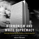 Mormonism and White Supremacy: American Religion and The Problem of Racial Innocence Audiobook