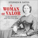 Woman of Valor: Clara Barton and the Civil War, Stephen B. Oates