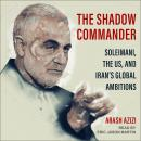 The Shadow Commander: Soleimani, the US, and Iran's Global Ambitions Audiobook