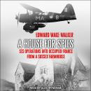 A House For Spies: SIS Operations into Occupied France from a Sussex Farmhouse Audiobook