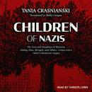 Children of Nazis: The Sons and Daughters of Himmler, Göring, Höss, Mengele, and Others-Living with a Father's Monstrous Legacy, Tania Crasnianski
