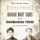 Hannah Mary Tabbs and the Disembodied Torso: A Tale of Race, Sex, and Violence in America Audiobook