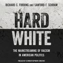 Hard White: The Mainstreaming of Racism in American Politics Audiobook