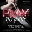 Play My Game: A 100 Series Standalone Romance Audiobook