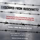 I Escaped from Auschwitz: The Shocking True Story of the World War II Hero Who Escaped the Nazis and Audiobook