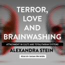 Terror, Love and Brainwashing: Attachment in Cults and Totalitarian Systems Audiobook