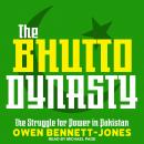 The Bhutto Dynasty: The Struggle for Power in Pakistan Audiobook