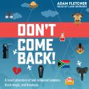 Don't Come Back: A funny travel adventure of bad-tempered baboons, black magic, and breakups Audiobook