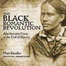The Black Romantic Revolution: Abolitionist Poets at the End of Slavery Audiobook