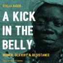 A Kick in the Belly: Women, Slavery & Resistance Audiobook