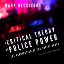 A Critical Theory of Police Power: The Fabrication of the Social Order Audiobook