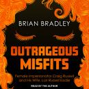 Outrageous Misfits: Female Impersonator Craig Russell and His Wife, Lori Russell Eadie Audiobook