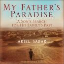 My Father's Paradise: A Son's Search For His Family's Past Audiobook