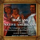 Africans and Native Americans: The Language of Race and the Evolution of Red-Black Peoples Audiobook