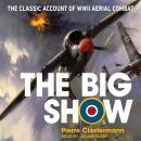 The Big Show: The Classic Account of WWII Aerial Combat Audiobook