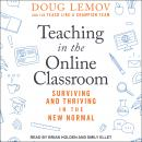 Teaching in the Online Classroom: Surviving and Thriving in the New Normal, Teach Like A Champion Team, Doug Lemov