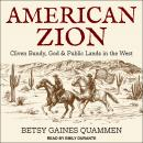 American Zion: Cliven Bundy, God & Public Lands in the West Audiobook