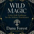 Wild Magic: Celtic Folk Traditions for the Solitary Practitioner Audiobook