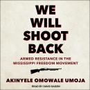 We Will Shoot Back: Armed Resistance in the Mississippi Freedom Movement Audiobook