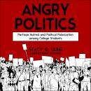 Angry Politics: Partisan Hatred and Political Polarization among College Students Audiobook