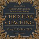 Christian Coaching: Helping Others Turn Potential into Reality, Second Edition Audiobook