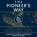 The Pioneer's Way: Leading a Trailblazing Life that Builds Meaning for Your Family, Your Community,  Audiobook