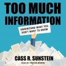 Too Much Information: Understanding What You Don't Want to Know Audiobook
