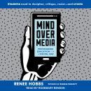 Mind Over Media: Propaganda Education for a Digital Age Audiobook