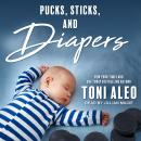 Pucks, Sticks, and Diapers Audiobook
