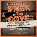 From The Stick to The Cove: My Six Decades with the San Francisco Giants Audiobook