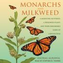 Monarchs and Milkweed: A Migrating Butterfly, a Poisonous Plant, and Their Remarkable Story of Coevo Audiobook