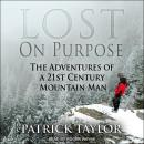 Lost on Purpose: The Adventures of a 21st Century Mountain Man Audiobook