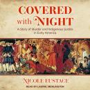 Covered with Night: A Story of Murder and Indigenous Justice in Early America Audiobook