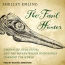 The Fossil Hunter: Dinosaurs, Evolution, and the Woman Whose Discoveries Changed the World Audiobook