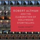 Robert Altman and the Elaboration of Hollywood Storytelling Audiobook