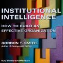 Institutional Intelligence: How to Build an Effective Organization Audiobook