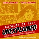 Catalog of the Unexplained: From Aliens & Aromatherapy to Zen & Zener Cards Audiobook