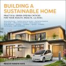 Building a Sustainable Home: Practical Green Design Choices for Your Health, Wealth and Soul Audiobook