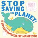 Stop Saving the Planet!: An Environmentalist Manifesto Audiobook