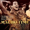 Macho Time: The Meteoric Rise and Tragic Fall of Hector Camacho Audiobook