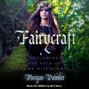 Fairycraft: Following The Path Of Fairy Witchcraft Audiobook