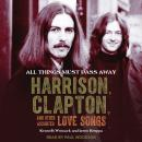 All Things Must Pass Away: Harrison, Clapton, and Other Assorted Love Songs Audiobook