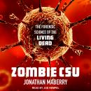 Zombie CSU: The Forensic Science of the Living Dead Audiobook