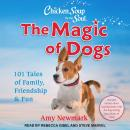 Chicken Soup for the Soul: The Magic of Dogs: 101 Tales of Family, Friendship & Fun Audiobook