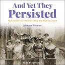And Yet They Persisted: How American Women Won the Right to Vote Audiobook