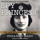 Spy Princess: The Life of Noor Inayat Khan Audiobook